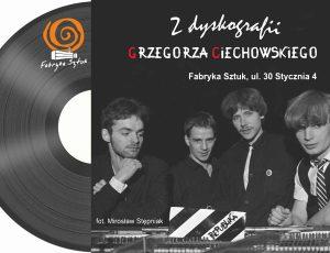 """Wystawa """"Z dyskografii Grzegorza Ciechowskiego"""" – Fabryka Sztuk w Tczewie 26.08. – 30.09.2020 r."""